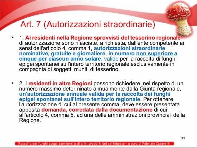 Art. 7 (Autorizzazioni straordinarie) •  1. Ai residenti nella Regione sprovvisti del tesserino regionale di autorizzazion...