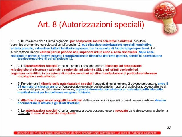 Art. 8 (Autorizzazioni speciali) • 1. Il Presidente della Giunta regionale, per comprovati motivi scientifici o didattici,...