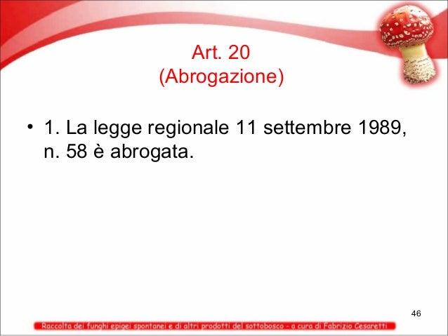 Art. 20 (Abrogazione) • 1. La legge regionale 11 settembre 1989, n. 58 è abrogata.  46