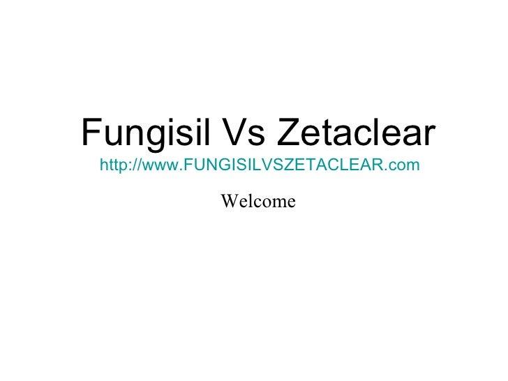 Fungisil Vs Zetaclear http://www.FUNGISILVSZETACLEAR.com Welcome