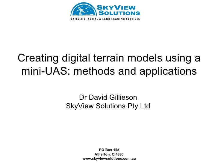 Creating digital terrain models using amini-UAS: methods and applications             Dr David Gillieson          SkyView ...