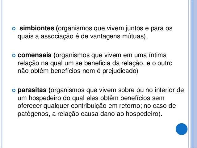  simbiontes (organismos que vivem juntos e para os quais a associação é de vantagens mútuas),  comensais (organismos que...