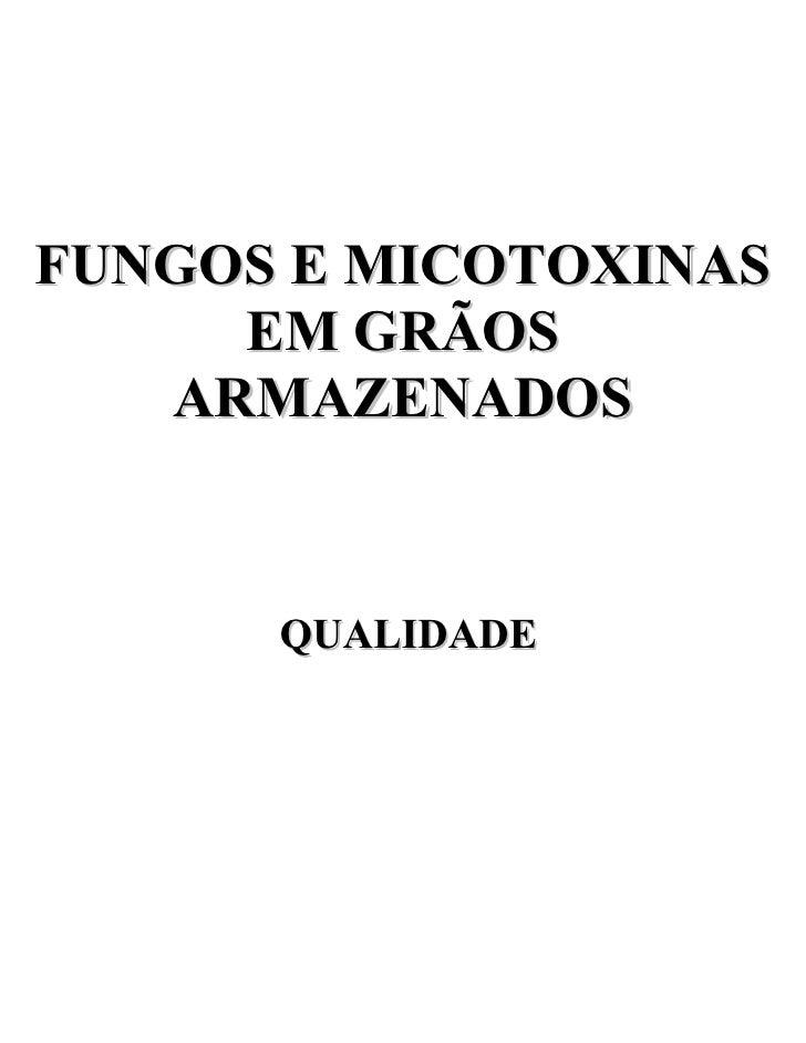 FUNGOS E MICOTOXINAS     EM GRÃOS   ARMAZENADOS      QUALIDADE