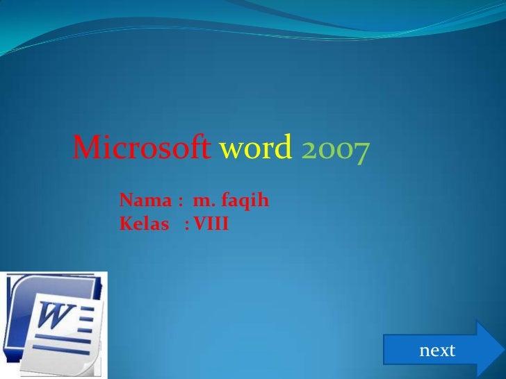 Microsoft word 2007   Nama : m. faqih   Kelas : VIII                      next