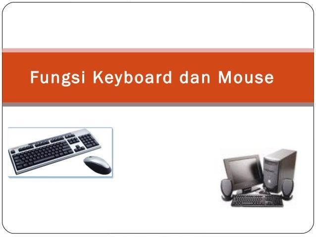 Fungsi Keyboard dan Mouse