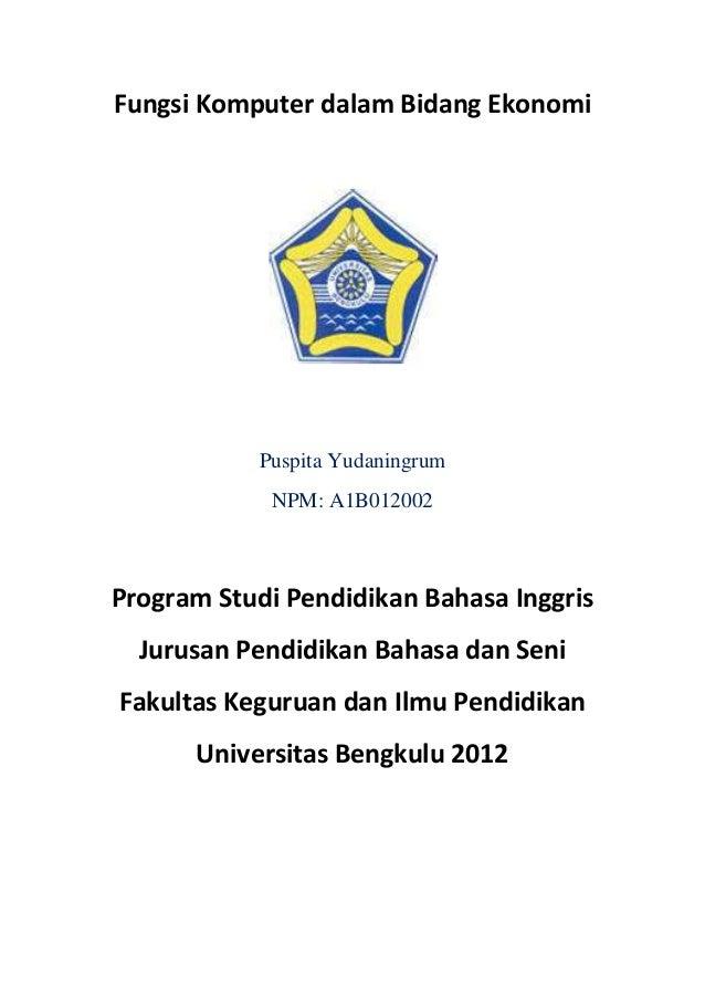 Fungsi Komputer dalam Bidang Ekonomi  Puspita Yudaningrum NPM: A1B012002  Program Studi Pendidikan Bahasa Inggris Jurusan ...