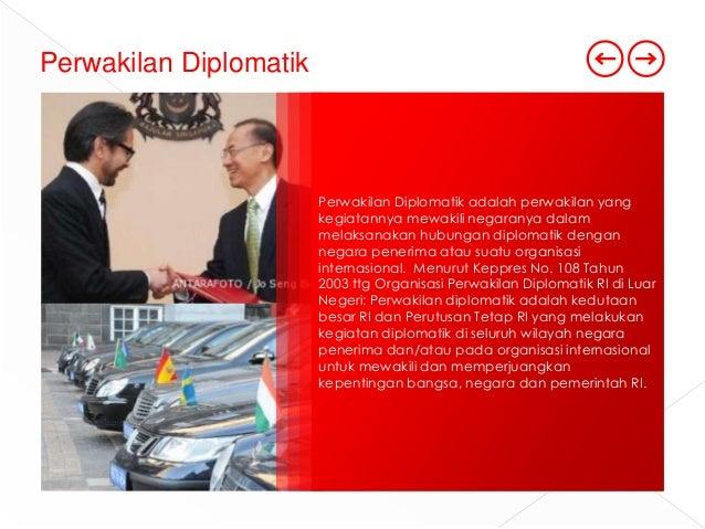 Perwakilan Diplomatik  Perwakilan Diplomatik adalah perwakilan yang kegiatannya mewakili negaranya dalam melaksanakan hubu...