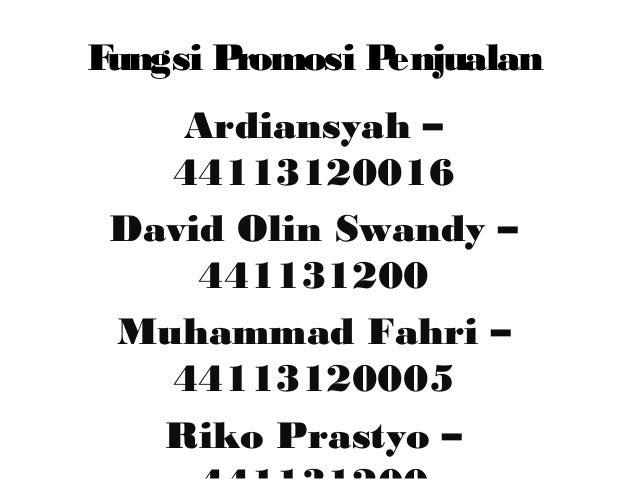 Fungsi Promosi Penjualan  Ardiansyah –  44113120016  David Olin Swandy –  441131200  Muhammad Fahri –  44113120005  Riko P...