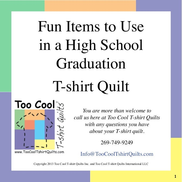 Fun Items to Use in a High School Graduation T-shirt Quilt You are more than welcome to call us here at Too Cool T-shirt Q...