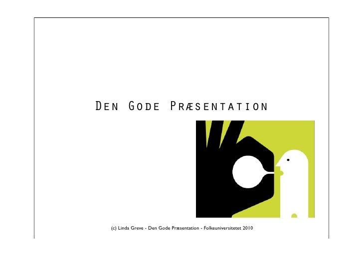 Den Gode Præsentation       (c) Linda Greve - Den Gode Præsentation - Folkeuniversitetet 2010
