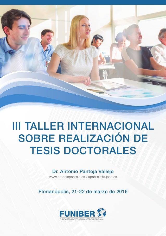III TALLER INTERNACIONAL SOBRE REALIZACIÓN DE TESIS DOCTORALES Dr. Antonio Pantoja Vallejo www.antoniopantoja.es / apantoj...