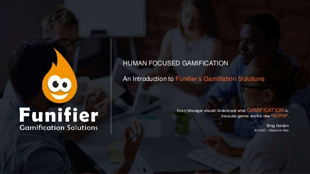 HUMAN FOCUSED GAMIFICATION An Introduction to Funifier's Gamifiation Solutions Every Manager should Understand what GAMIFI...