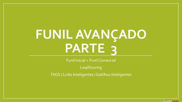 FUNIL AVANÇADO PARTE 3 Funil Inicial + Funil Comercial LeadScoring TAGS / Links Inteligentes / Gatilhos Inteligentes