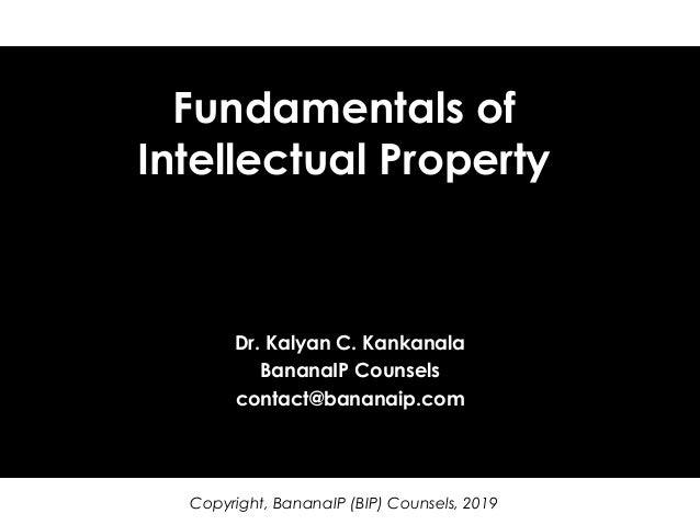 Copyright, BananaIP (BIP) Counsels, 2019 Fundamentals of Intellectual Property Dr. Kalyan C. Kankanala BananaIP Counsels c...