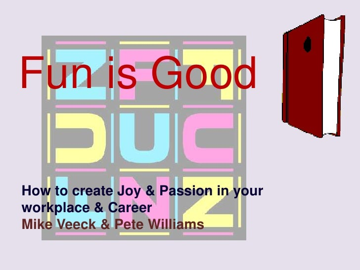 Fun is Good <br />How to create Joy & Passion in your workplace & Career<br />Mike Veeck & Pete Williams<br />