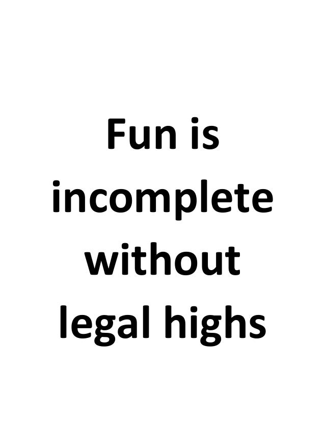 Fun is incomplete without legal highs