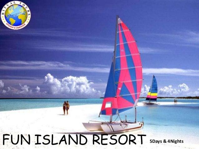 FUN ISLAND RESORT 5Days & 4Nights