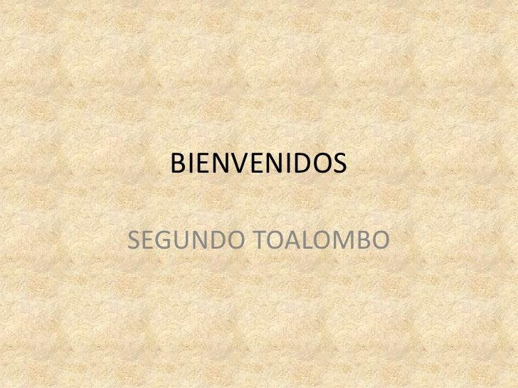BIENVENIDOS <br />SEGUNDO TOALOMBO<br />