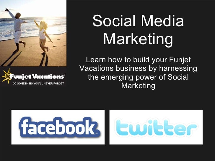 Social Media Marketing Learn how to build your Funjet Vacations business by harnessing the emerging power of Social Market...