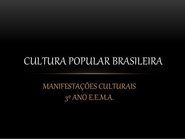 CULTURA POPULAR BRASILEIRA  MANIFESTAÇÕES CULTURAIS  3º ANO E.E.M.A.