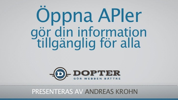 Öppna APIergör din information tillgänglig för allaPRESENTERAS AV ANDREAS KROHN