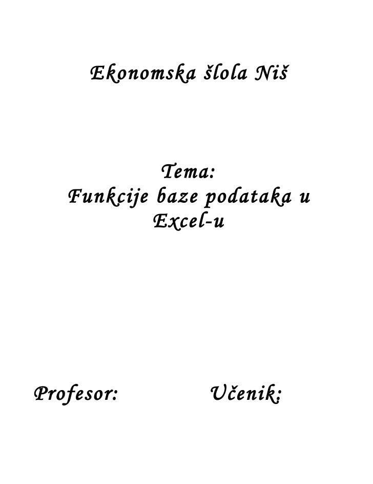 Ekonomska šlola Niš             Tema:   Funkcije baze podataka u            Excel-uProfesor:        Učenik: