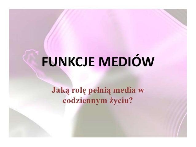 FUNKCJE MEDIÓW Jaką rolę pełnią media w   codziennym życiu?