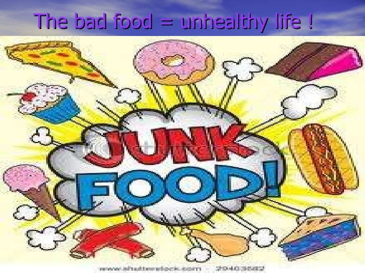 The bad food = unhealthy life !