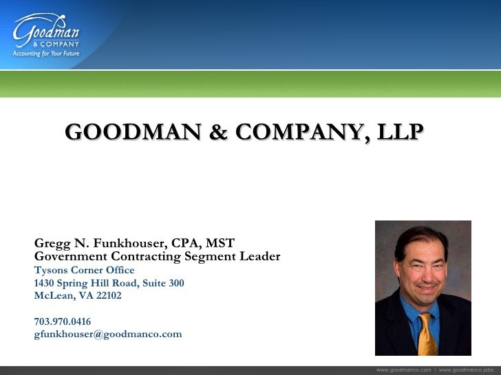 <ul><li>Gregg N. Funkhouser, CPA, MST Government Contracting Segment Leader </li></ul><ul><li>Tysons Corner Office </li></...