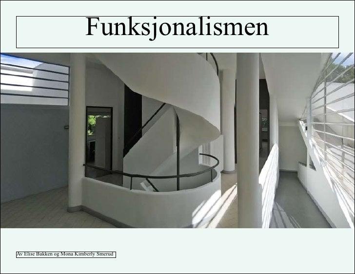 Funksjonalismen     Av Elise Bakken og Mona Kimberly Smerud 1. Funksjonalismen