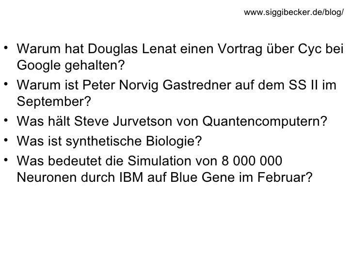 <ul><li>Warum hat Douglas Lenat einen Vortrag über Cyc bei Google gehalten? </li></ul><ul><li>Warum ist Peter Norvig Gastr...