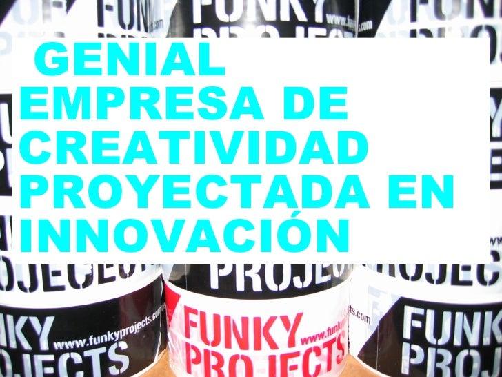 GENIAL EMPRESA DE CREATIVIDAD PROYECTADA EN INNOVACIÓN