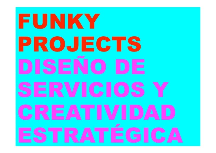 FUNKY PROJECTS - Ccei+D+I Slide 3