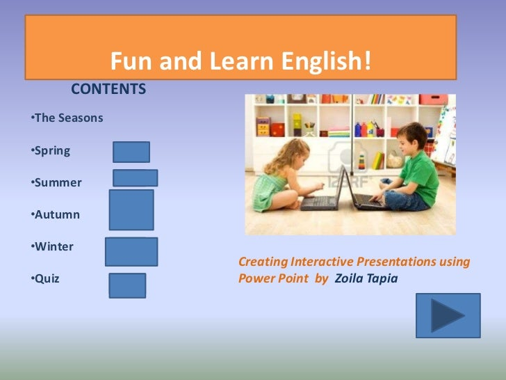Fun and Learn English!          CONTENTS•The Seasons•Spring•Summer•Autumn•Winter                         Creating Interact...