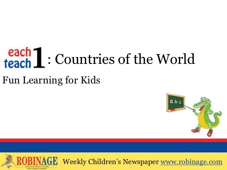 EOTO : Countries of the WorldFun Learning for Kids            Weekly Children's Newspaper www.robinage.com            Week...