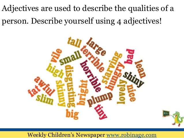 adjectives describe yourself List of adjectives, synonyms, and related terms to describe yourself use the below list to find different terms pertaining to yourself the list contains adjectives, synonyms, terminology, and other descriptive words related to yourself.