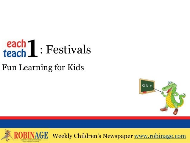 Weekly Children's Newspaper www.robinage.com EOTO : Festivals Fun Learning for Kids Weekly Children's Newspaper www.robina...