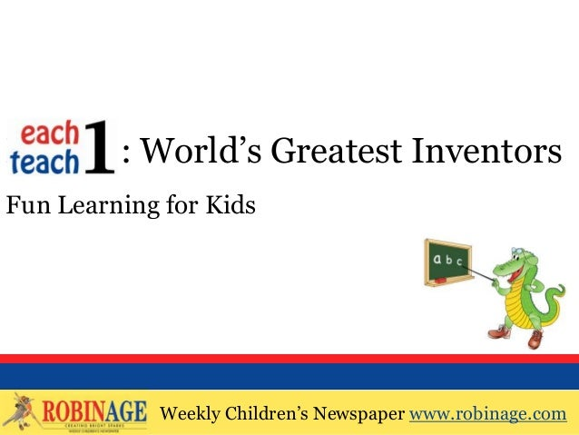 Weekly Children's Newspaper www.robinage.com EOTO : World's Greatest Inventors Fun Learning for Kids Weekly Children's New...