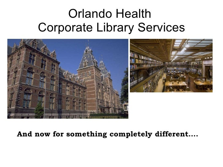 Orlando Health  Corporate Library Services And now for something completely different….