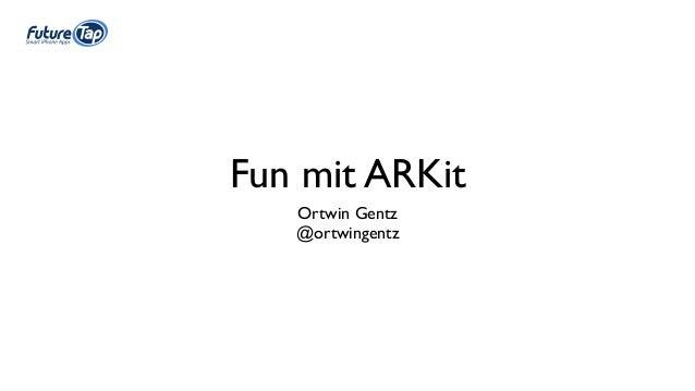 Fun mit ARKit Ortwin Gentz @ortwingentz