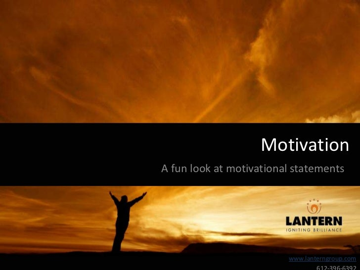 Motivation<br />A fun look at motivational statements<br />www.lanterngroup.com<br />612-396-6392<br />