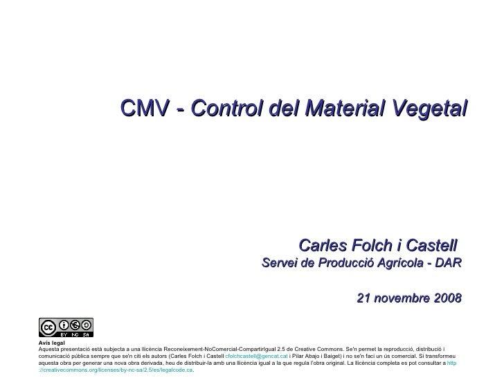CMV  - Control del Material Vegetal Carles Folch i Castell  Servei de Producció Agrícola - DAR 21 novembre 2008 Avís legal...