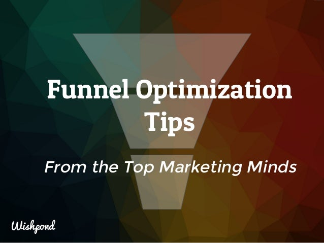 Wishpond Funnel Optimization Tips From the Top Marketing Minds