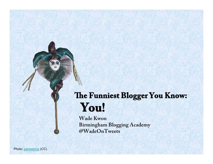 e Funniest Blogger You Know:                          You!                          Wade Kwon                          Bir...