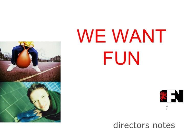 WE WANT FUN directors notes