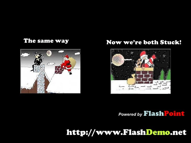 The same way Now we're both Stuck! Powered by   Flash Point http://www.Flash Demo .net