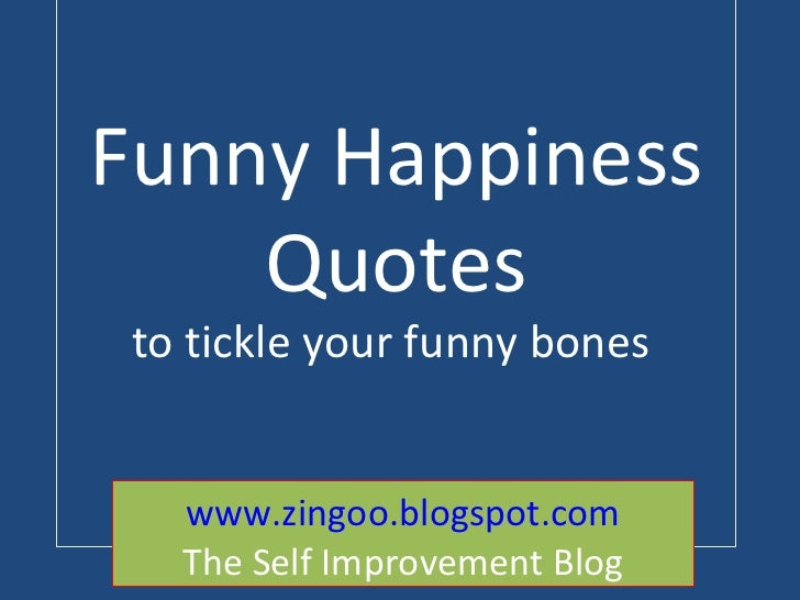 Funny Happiness Quotes to tickle your funny bones  www.zingoo.blogspot.com The Self Improvement Blog