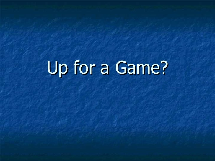 Up for a Game?