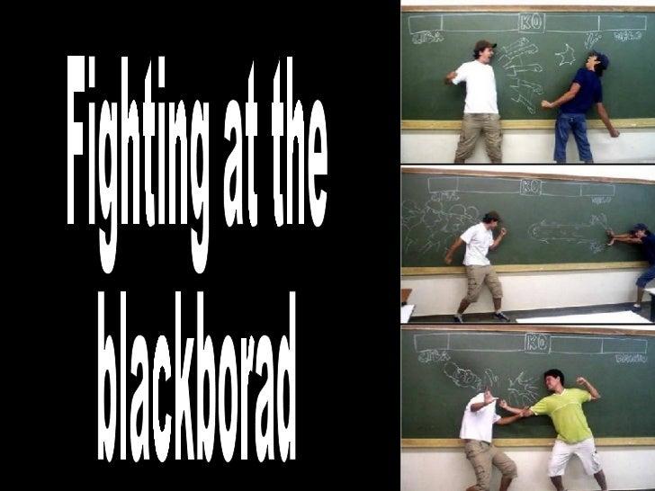 Fighting at the blackborad