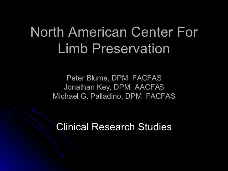 North American Center For Limb Preservation Peter Blume, DPM  FACFAS Jonathan Key, DPM  AACFAS Michael G. Palladino, DPM  ...